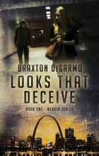 Looks that Deceive - - A Medical Thriller - ebook by Braxton DeGarmo