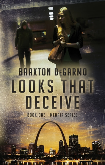 Looks that Deceive ebook by Braxton DeGarmo