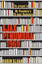 Ajax Penumbra - 1969 ebook by Robin Sloan