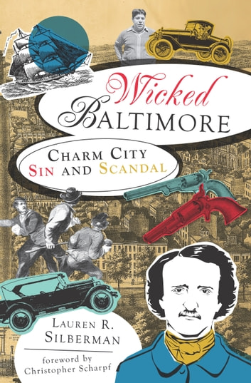 Wicked Baltimore - Charm City Sin and Scandal ebook by Lauren R. Silberman