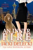 An Inner Fire - The Grayce Walters Romantic Suspense Series ebook by Jacki Delecki