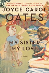 My Sister, My Love - The Intimate Story of Skyler Rampike ebook by Joyce Carol Oates