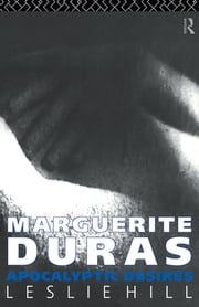 Marguerite Duras - Apocalyptic Desires ebook by Leslie Hill