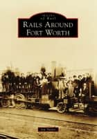 Rails Around Fort Worth ebook by Ian Taylor