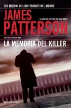 La memoria del killer - Un caso di Alex Cross ebook by James Patterson