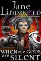 When the Gods Are Silent ebook by Jane Lindskold