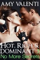 Hot, Rich and Dominant 5 - No More Secrets ebook by