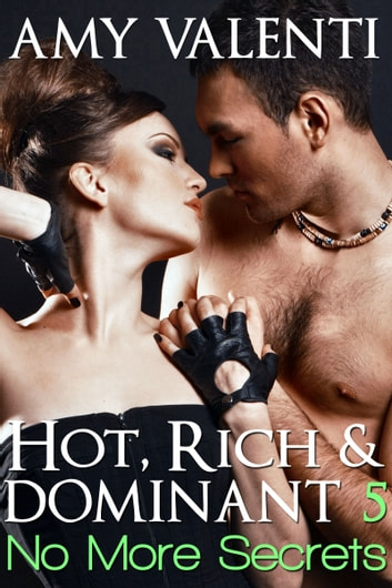 Hot, Rich and Dominant 5 - No More Secrets ebook by Amy Valenti