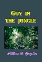 Guy in the Jungle ebook by William Murray Graydon