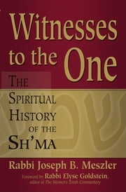 Witnesses to the One - The Spiritual History of the Sh'ma ebook by Rabbi Joseph B. Meszler,Rabbi Elyse Goldstein