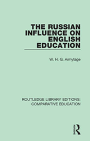 The Russian Influence on English Education ebook by W. H. G. Armytage