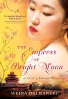 The Empress of Bright Moon ebook by Weina Dai Randel