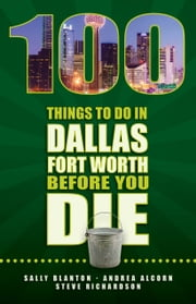 100 Things to Do in Dallas Fort Worth Before You Die ebook by Sally Blanton,Steve Richardson,Andrea Alcorn