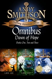 Dawn of Hope: Teen & Young Adult Epic Fantasy Bundle (Series Bundle Andy Smithson Bk 1, 2 & 3): Dragons, Serpents, Unicorns, Pegasus, Pixies, Trolls, Dwarfs, Knights and More! ebook by L. R. W. Lee