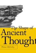 The Shape of Ancient Thought ebook by Thomas McEvilley