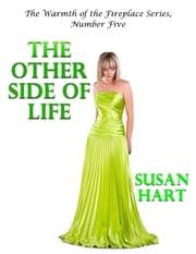The Other Side of Life – the Warmth of the Fireplace Series, Number Five ebook by Susan Hart