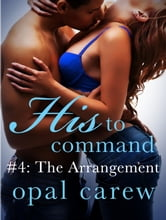 His to Command #4: The Arrangement ebook by Opal Carew