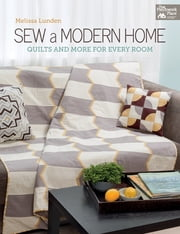 Sew a Modern Home - Quilts and More for Every Room ebook by Melissa Lunden