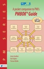 A pocket companion to PMI's - a quick introduction to 'a guide to the project management body of knowledge' ebook by Paul Snijders, Thomas Wuttke, Anton Zandhuis