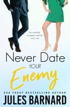 Never Date Your Enemy ebook by Jules Barnard
