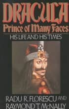 Dracula, Prince of Many Faces - His Life and His Times ebook by Radu R Florescu, Raymond T. McNally