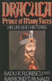 Dracula, Prince of Many Faces - His Life and His Times ebook by Radu R Florescu,Raymond T. McNally