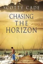 Chasing the Horizon ebook by Scotty Cade