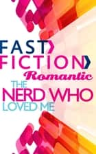 The Nerd Who Loved Me (Fast Fiction) ebook by Liz Talley
