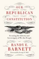 Our Republican Constitution ebook by Randy E. Barnett