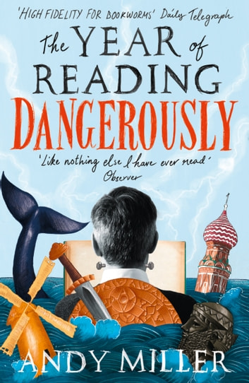 The Year of Reading Dangerously: How Fifty Great Books Saved My Life ebook by Andy Miller