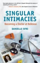 Singular Intimacies - Becoming a Doctor at Bellevue ebook by Danielle Ofri