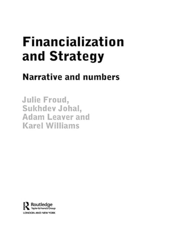 Financialization and Strategy - Narrative and Numbers ebook by Julie Froud,Sukhdev Johal,Adam Leaver,Karel Williams