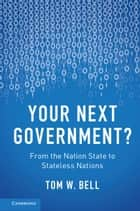 Your Next Government? - From the Nation State to Stateless Nations ebook by Tom W. Bell