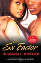 The Ex Factor - A Novel ebook by Tu-Shonda Whitaker