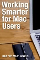 Working Smarter for Mac Users ebook by Bob LeVitus