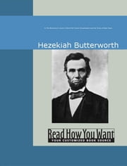 In The Boyhood Of Lincoln : A Tale Of The Tunker Schoolmaster And The Times Of Black Hawk ebook by Butterworth Hezekiah