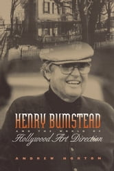 Henry Bumstead and the World of Hollywood Art Direction ebook by Andrew  Horton