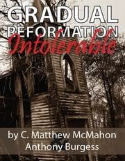 Gradual Reformation Intolerable ebook by C. Matthew McMahon,Anthony Burgess