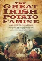 The Great Irish Potato Famine ebook by James S Donnelly Jr.