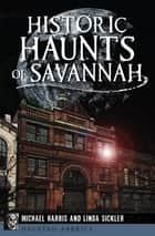 Historic Haunts of Savannah eBook by Michael Harris, Linda Sickler