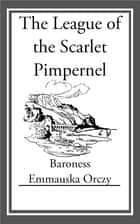 The League of the Scarlet Pimpernel ebook by Emmuska Orczy