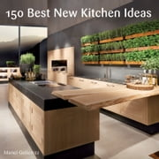 150 Best New Kitchen Ideas ebook by Manel Gutierrez