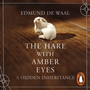 The Hare With Amber Eyes - A Hidden Inheritance audiobook by Edmund de Waal