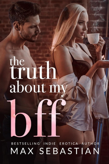 The Truth About My BFF ebook by Max Sebastian
