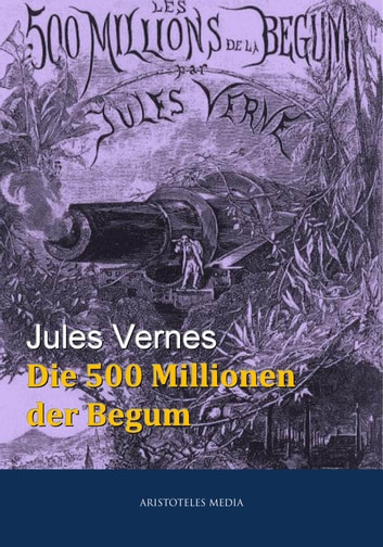Die 500 Millionen der Begum ebook by Jules Verne