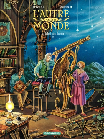 L'Autre Monde - Cycle 2 - Tome 1 - Le Mal de Lune Cycle 2 (1/2) ebook by Rodolphe,Rodolphe