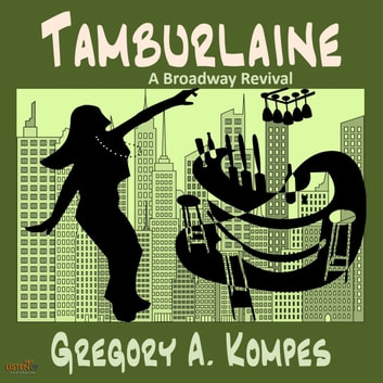 Tamburlaine - A Broadway Revival audiobook by Gregory A. Kompes