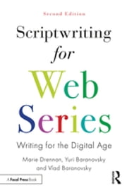 Scriptwriting for Web Series - Writing for the Digital Age ebook by Marie Drennan, Yuri Baranovsky, Vlad Baranovsky