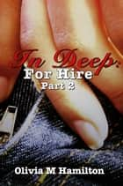 In Deep: For Hire - Part 2 ebook by Olivia M. Hamilton