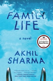Family Life: A Novel ebook by Akhil Sharma